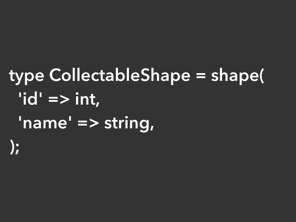 type CollectableShape = shape( 'id' => int, 'na...