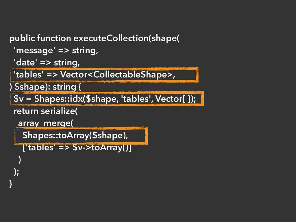 public function executeCollection(shape( 'messa...