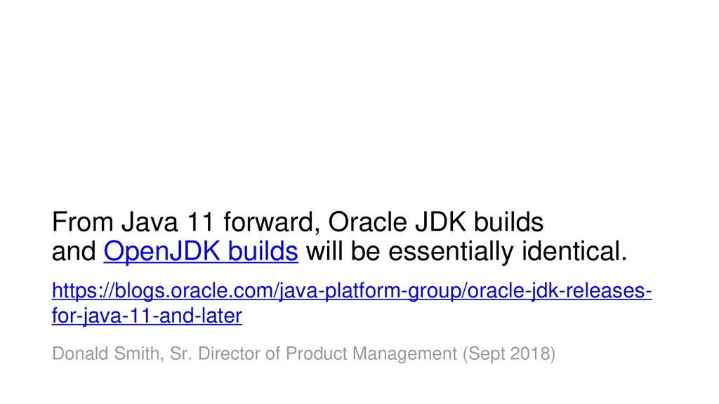 From Java 11 forward, Oracle JDK builds and Ope...