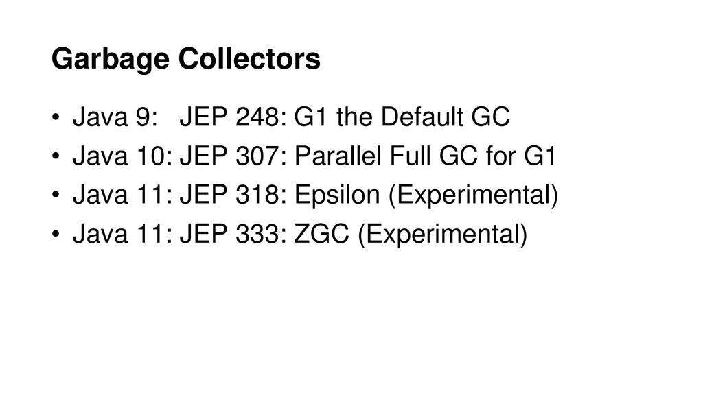 • Java 9: JEP 248: G1 the Default GC • Java 10:...