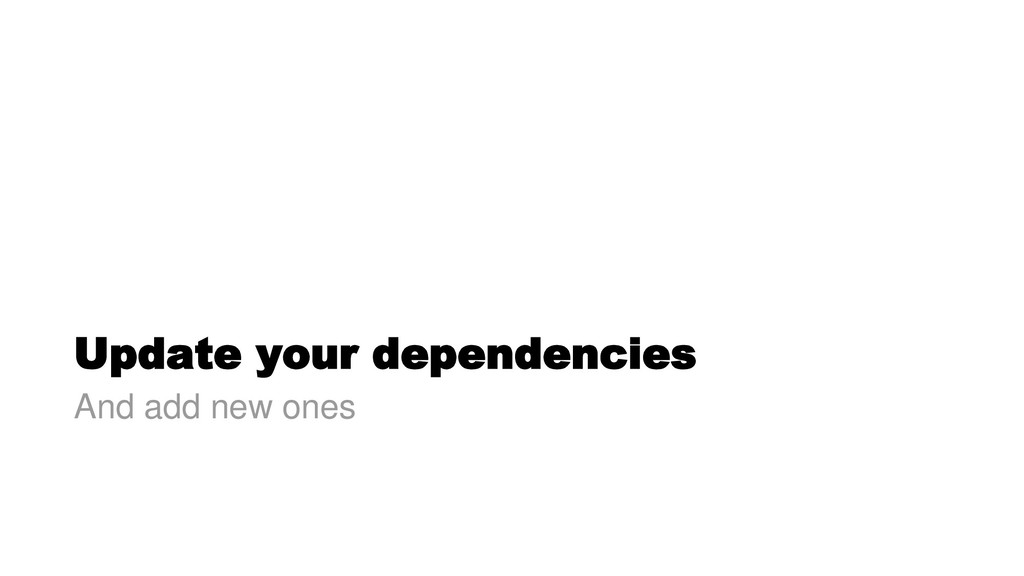 Update your dependencies And add new ones