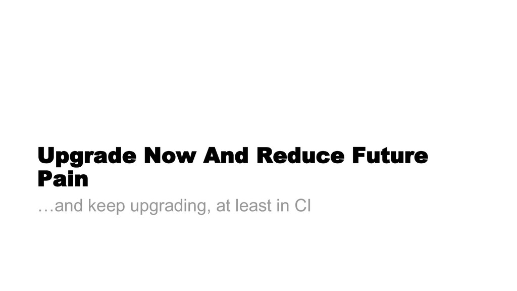 Upgrade Now And Reduce Future Pain …and keep up...