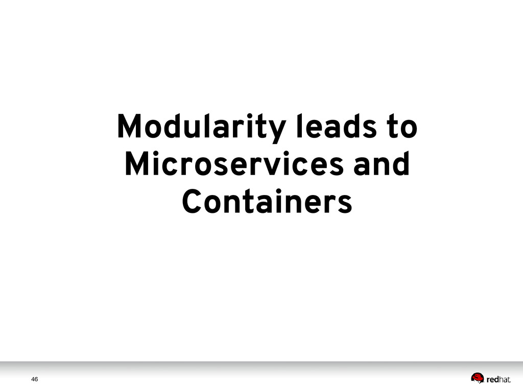 4 6 46 Modularity leads to Microservices and Co...
