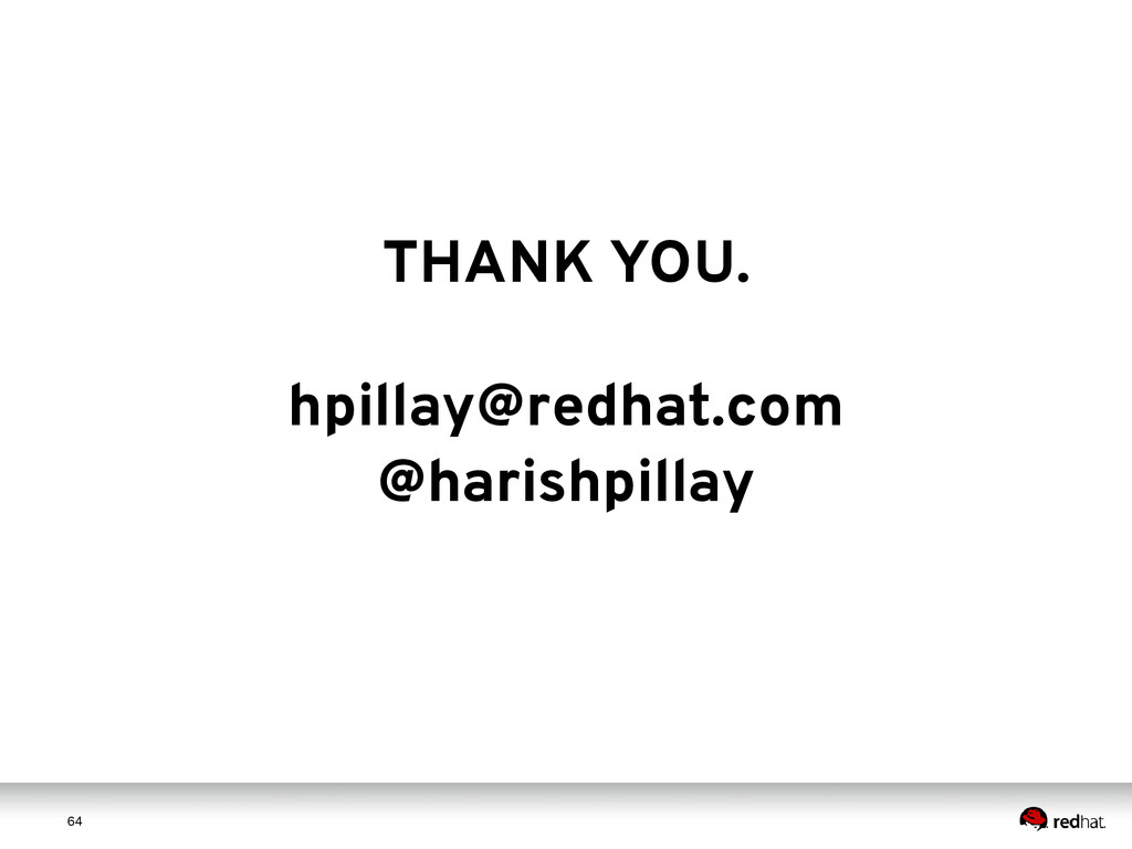 6 4 64 THANK YOU. hpillay@redhat.com @harishpil...