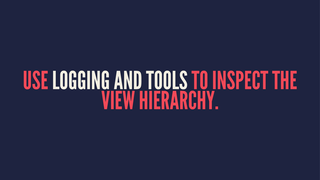 USE LOGGING AND TOOLS TO INSPECT THE VIEW HIERA...