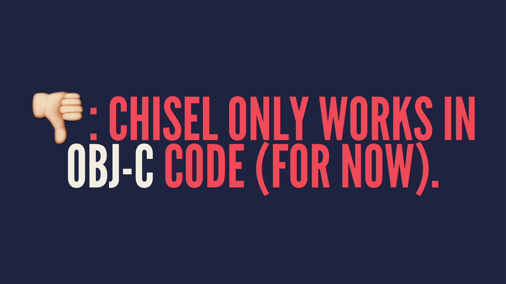!: CHISEL ONLY WORKS IN OBJ-C CODE (FOR NOW).