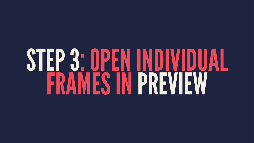 STEP 3: OPEN INDIVIDUAL FRAMES IN PREVIEW