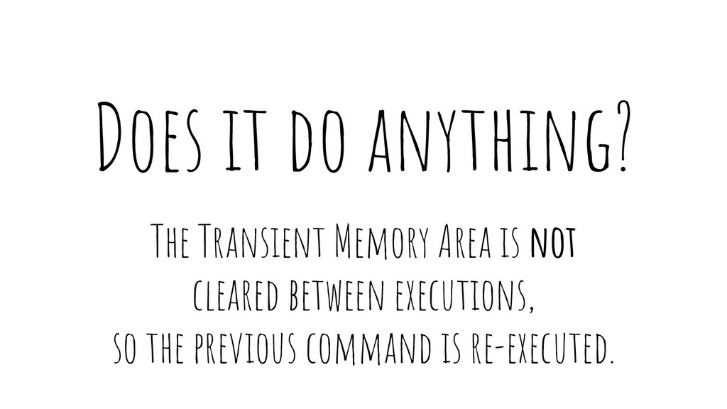 Does it do anything? The Transient Memory Area ...