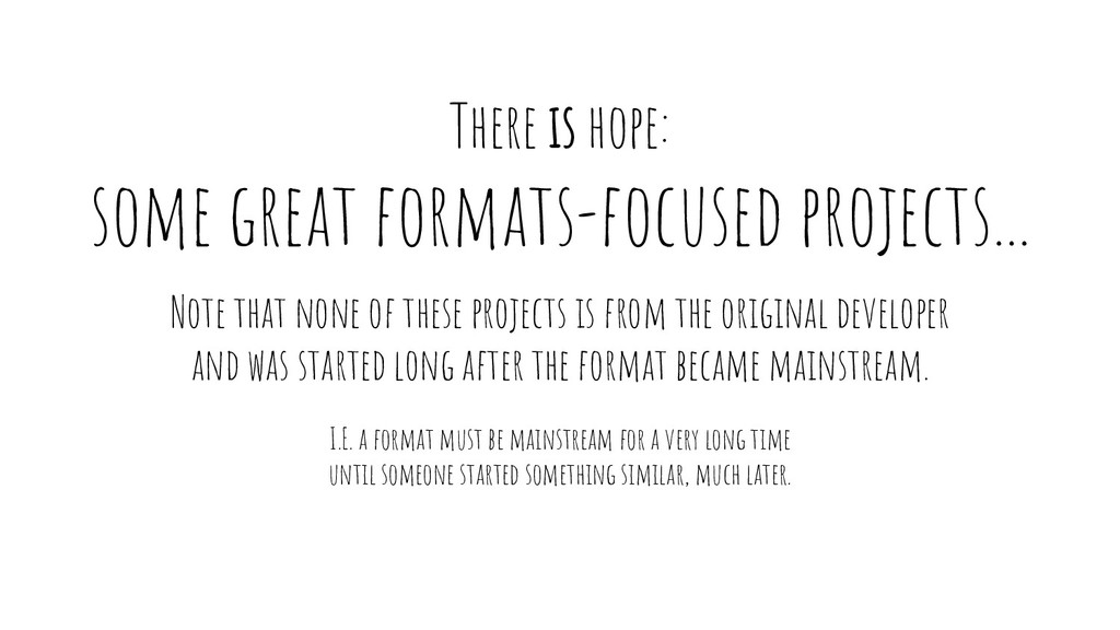 There is hope: some great formats-focused proje...