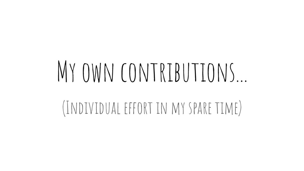 My own contributions... (Individual effort in m...