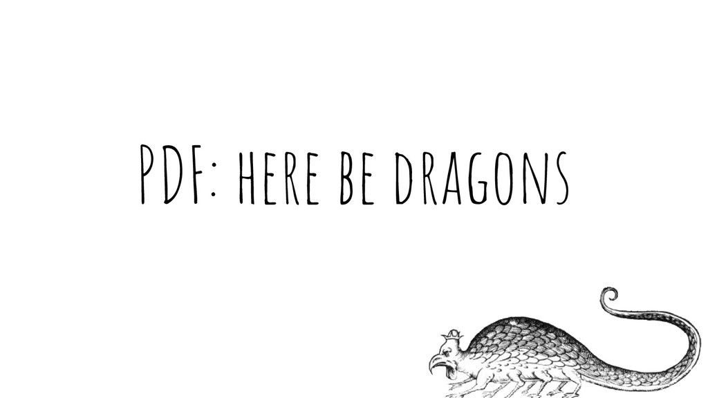 PDF: here be dragons