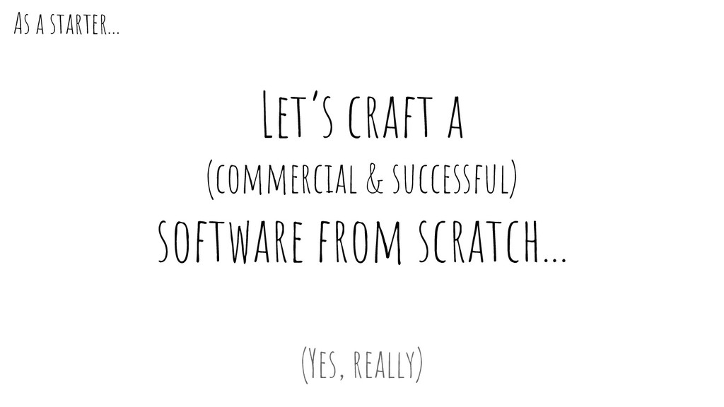 Let's craft a (commercial & successful) softwar...
