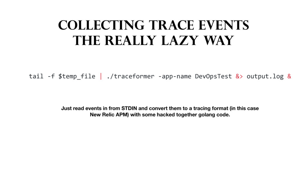 COLLECTING TRACE EVENTS THE REALLY LAZY WAY tai...