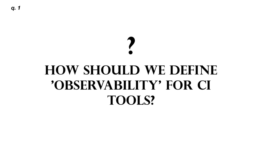 ? HOW SHOULD WE DEFINE 'OBSERVABILITY' FOR CI T...