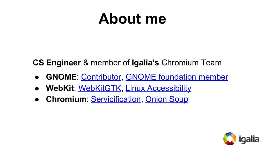 About me CS Engineer & member of Igalia's Chrom...