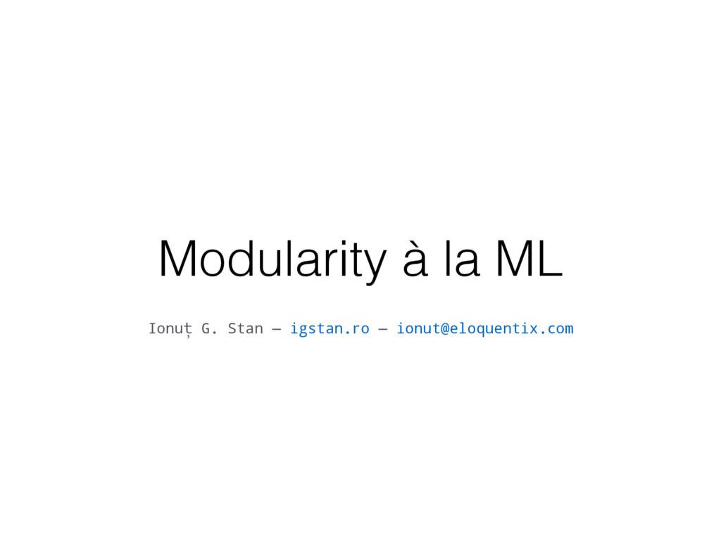 Modularity à la ML Ionuț G. Stan — igstan.ro — ...