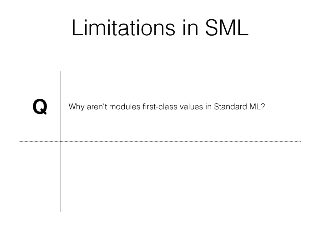 Limitations in SML Q Why aren't modules first-cl...