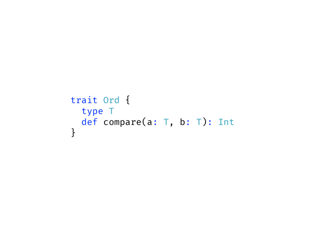 trait Ord { type T def compare(a: T, b: T): Int...