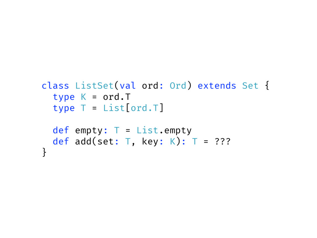 class ListSet(val ord: Ord) extends Set { type ...