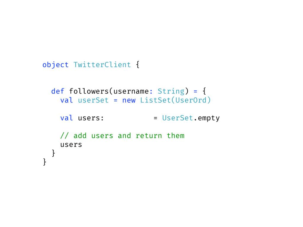 object TwitterClient { def followers(username: ...