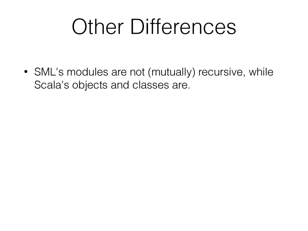 Other Differences • SML's modules are not (mutu...