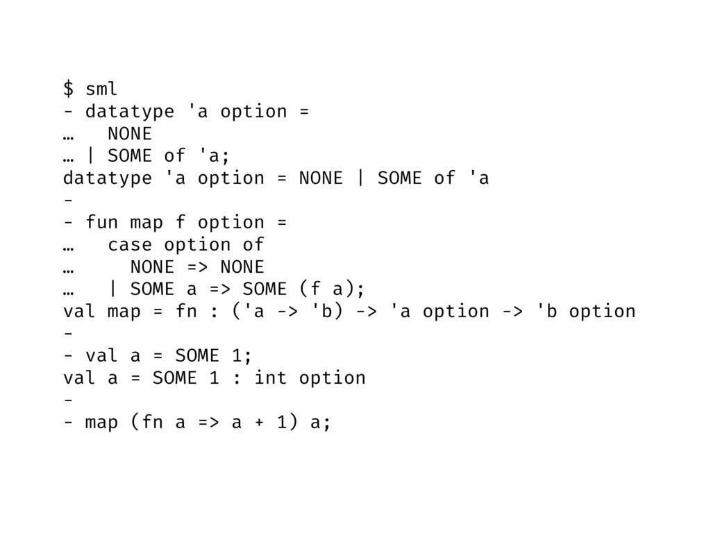 $ sml - datatype 'a option = … NONE … | SOME of...