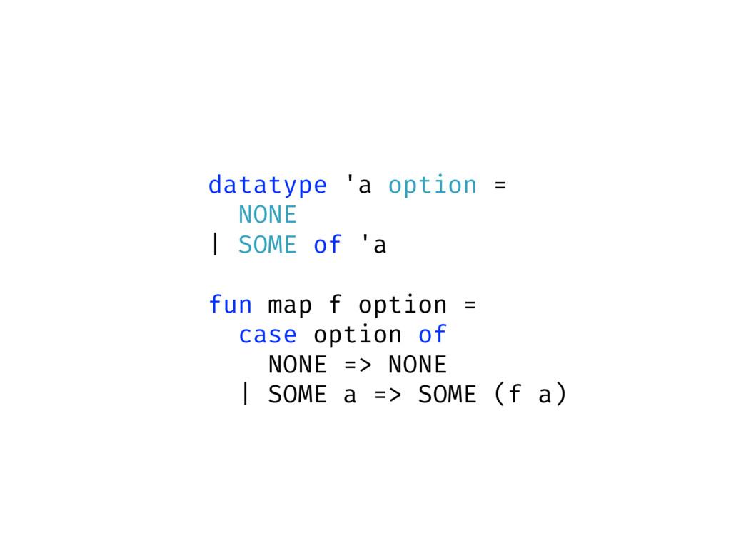 structure Option = struct datatype 'a option = ...