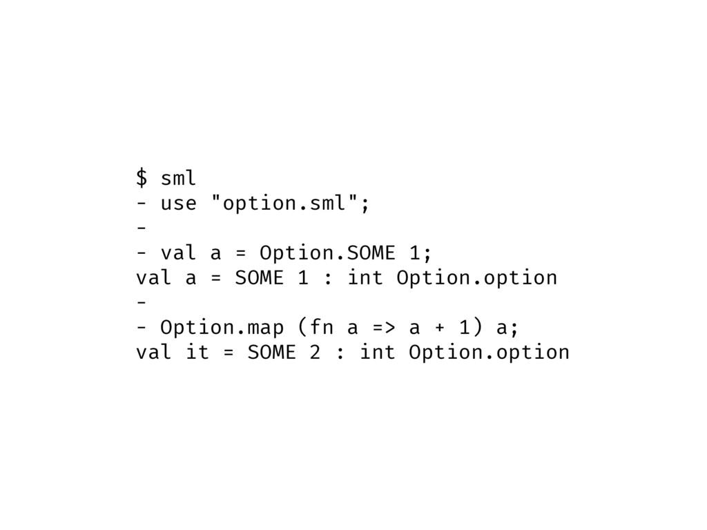 "$ sml - use ""option.sml""; - - val a = Option.SO..."