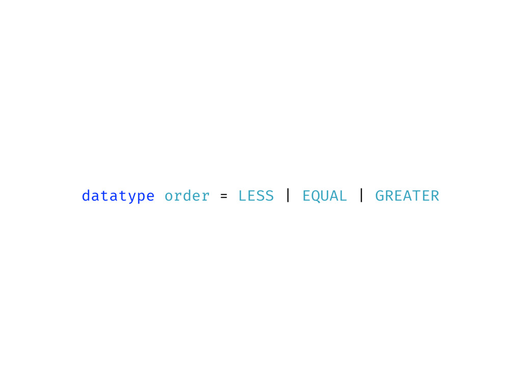 datatype order = LESS | EQUAL | GREATER