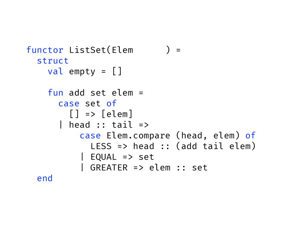 functor ListSet(Elem : ORD) = struct val empty ...