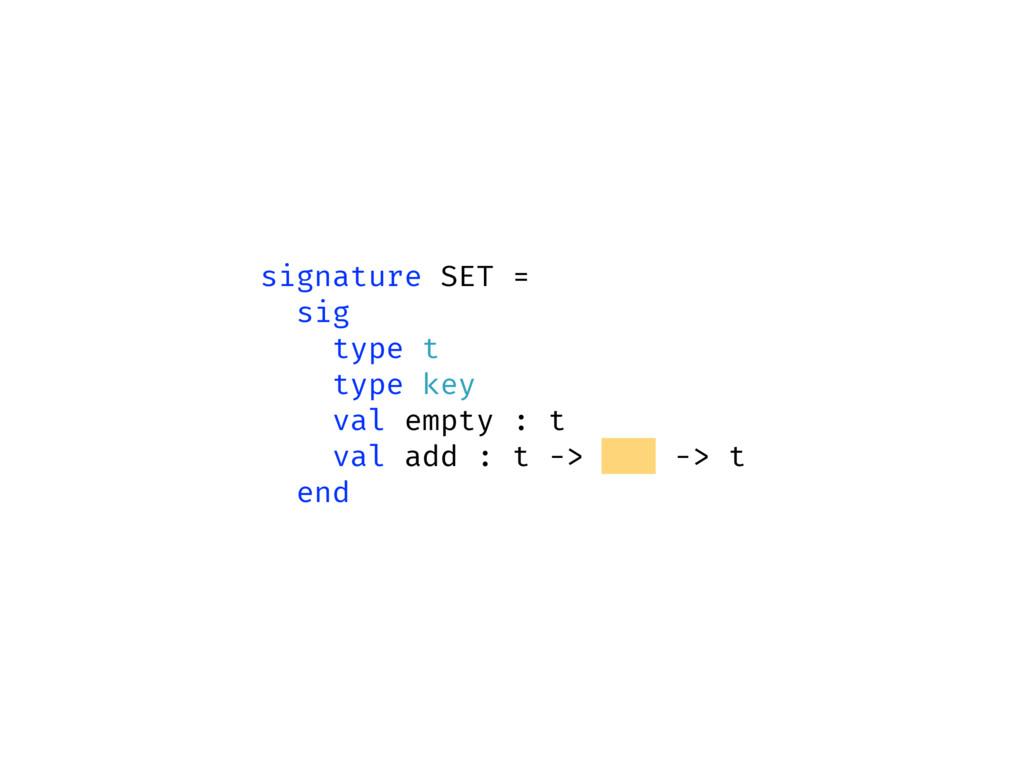 signature SET = sig type t type key val empty :...