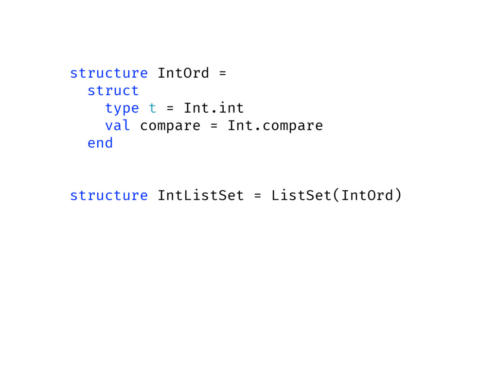 structure IntOrd = struct type t = Int.int val ...