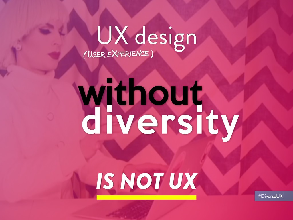 IS NOT UX UX design (User eXperience) #DiverseUX