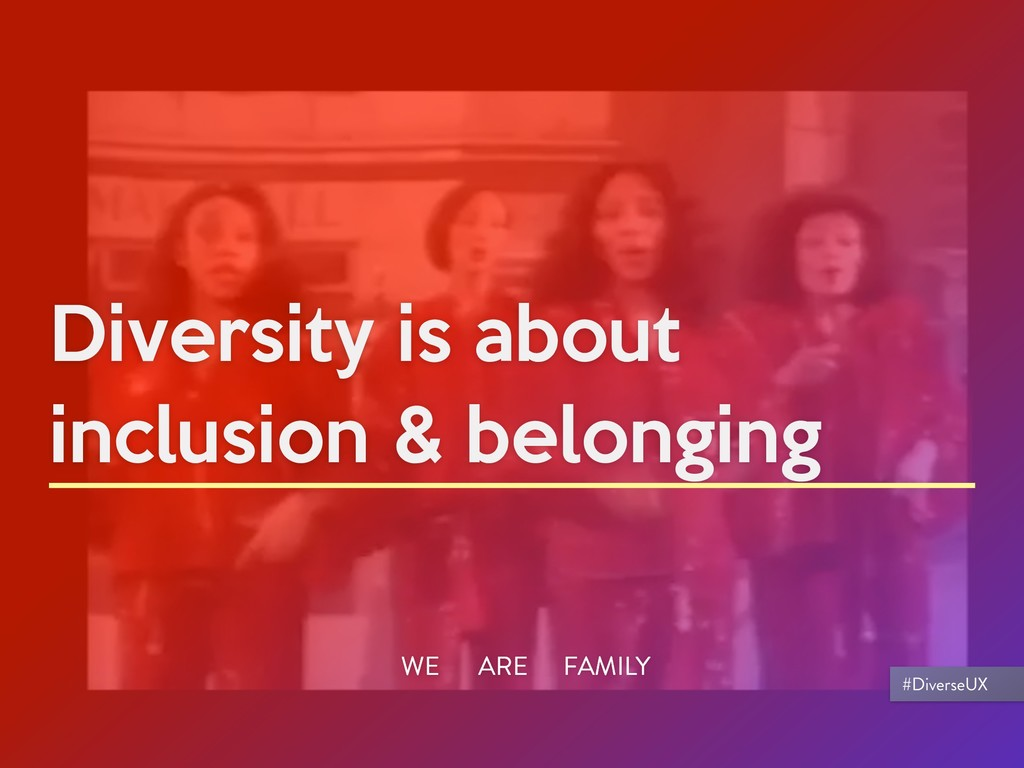 Diversity is about inclusion & belonging WE ARE...