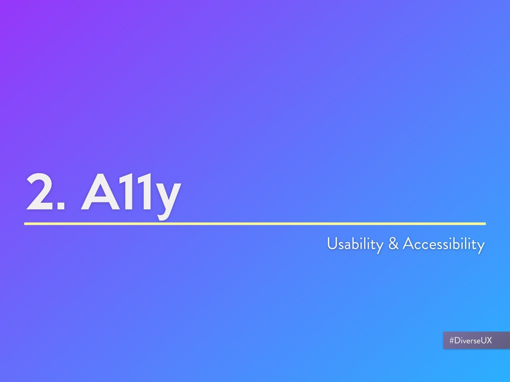 2. A11y Usability & Accessibility #DiverseUX