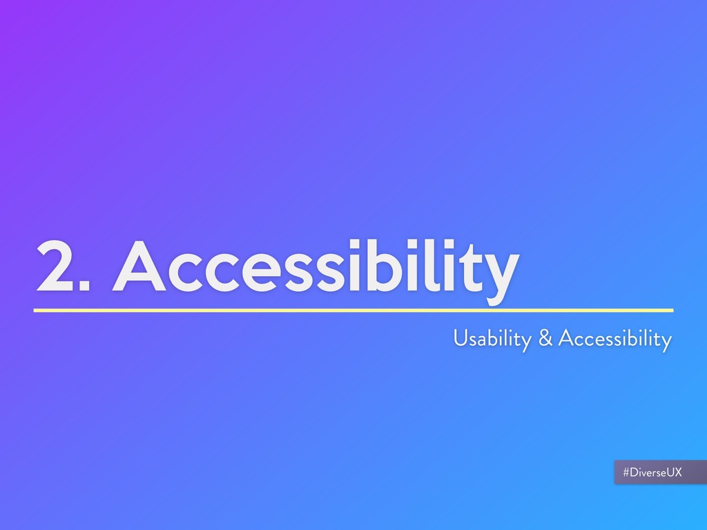 2. Accessibility Usability & Accessibility #Div...