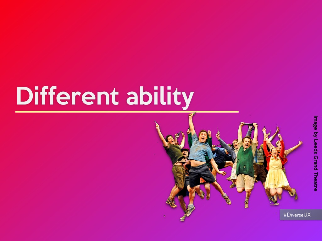 Different ability Image by Leeds Grand Theatre ...