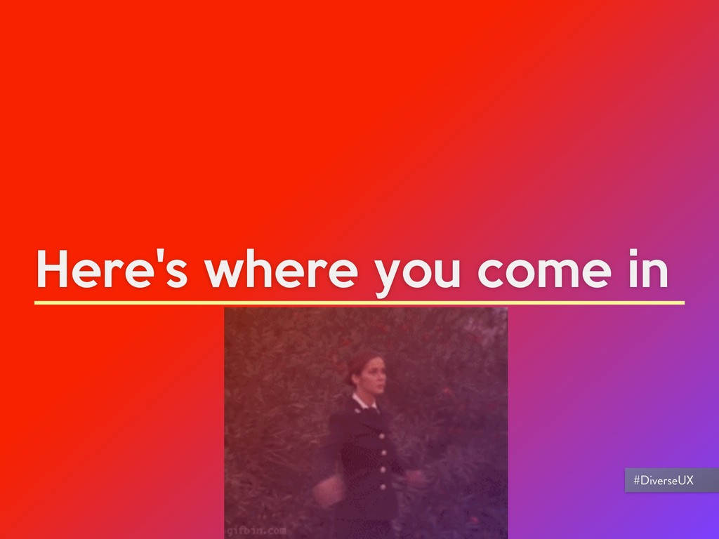 Here's where you come in #DiverseUX