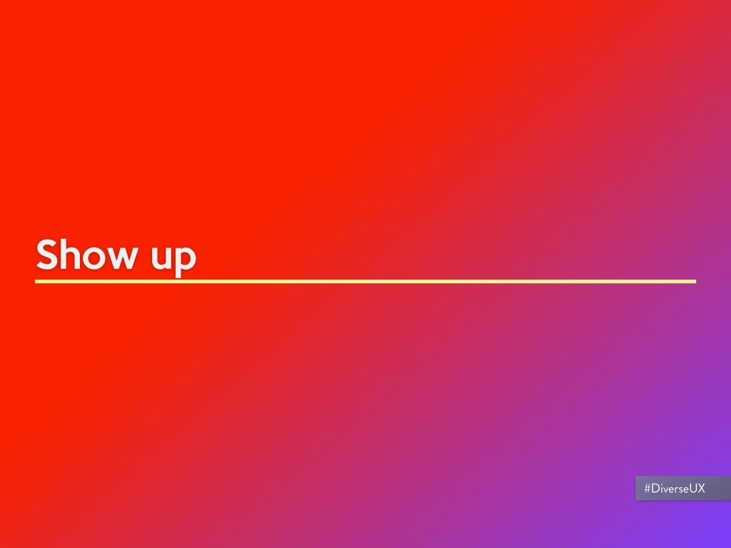Show up #DiverseUX