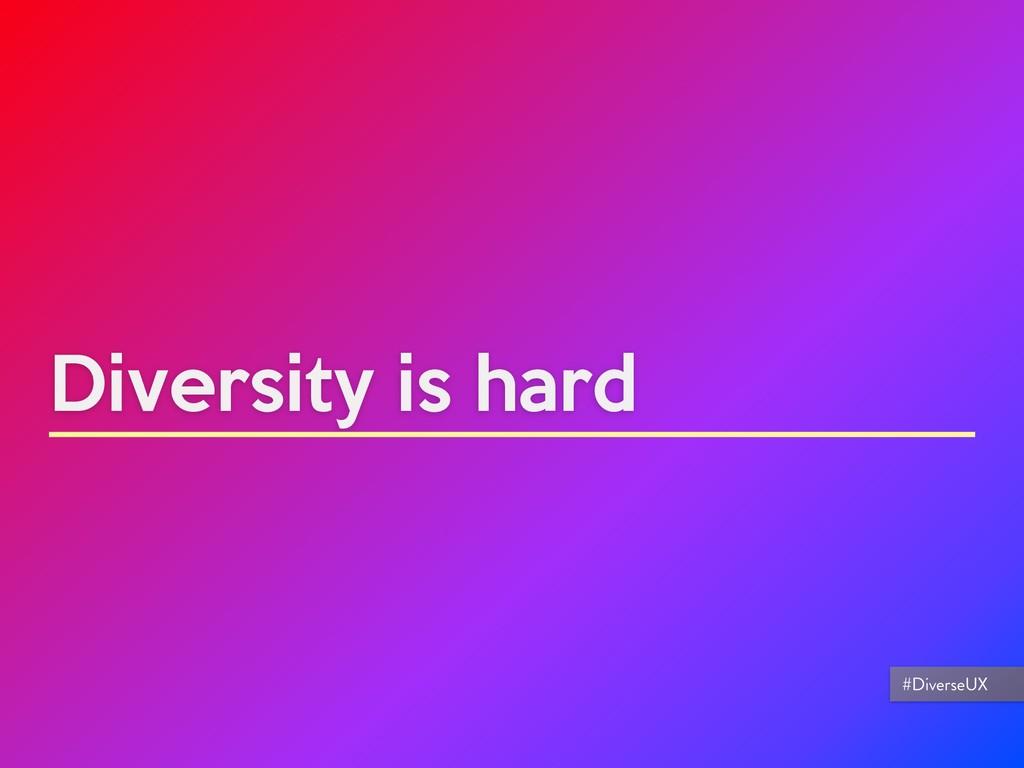 Diversity is hard #DiverseUX