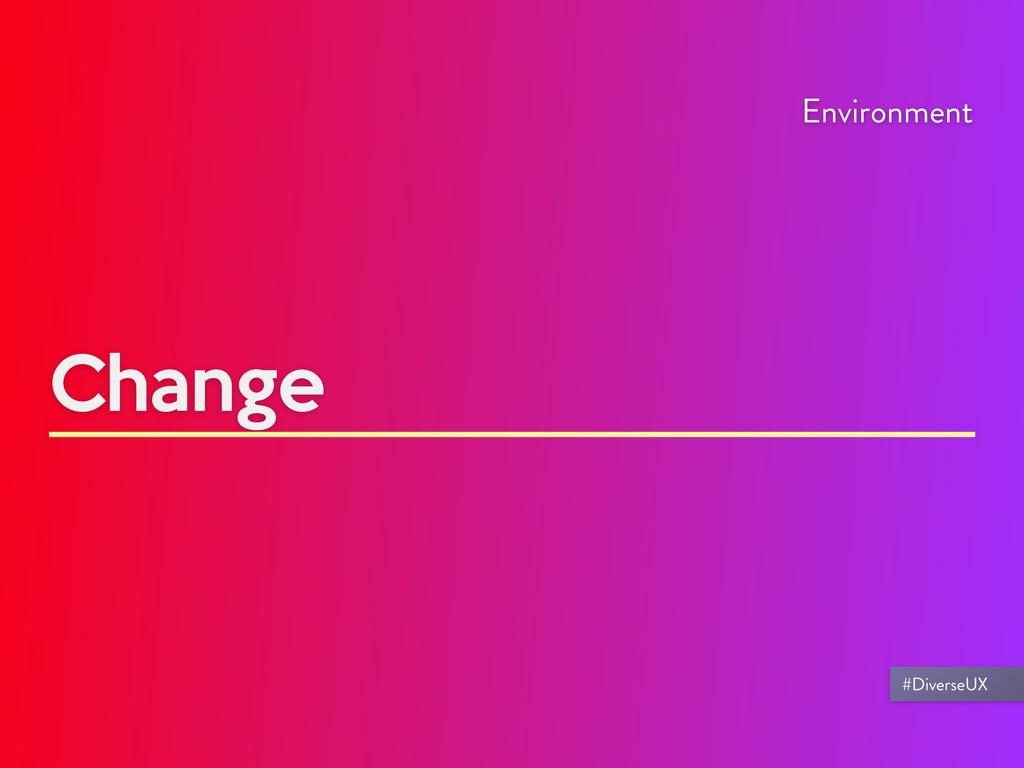 Change Environment #DiverseUX