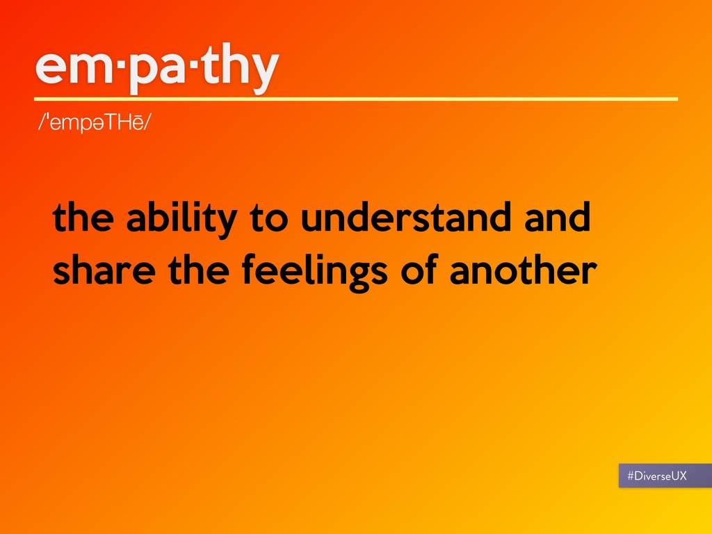 em·pa·thy /ˈempəTHē/ the ability to understand ...