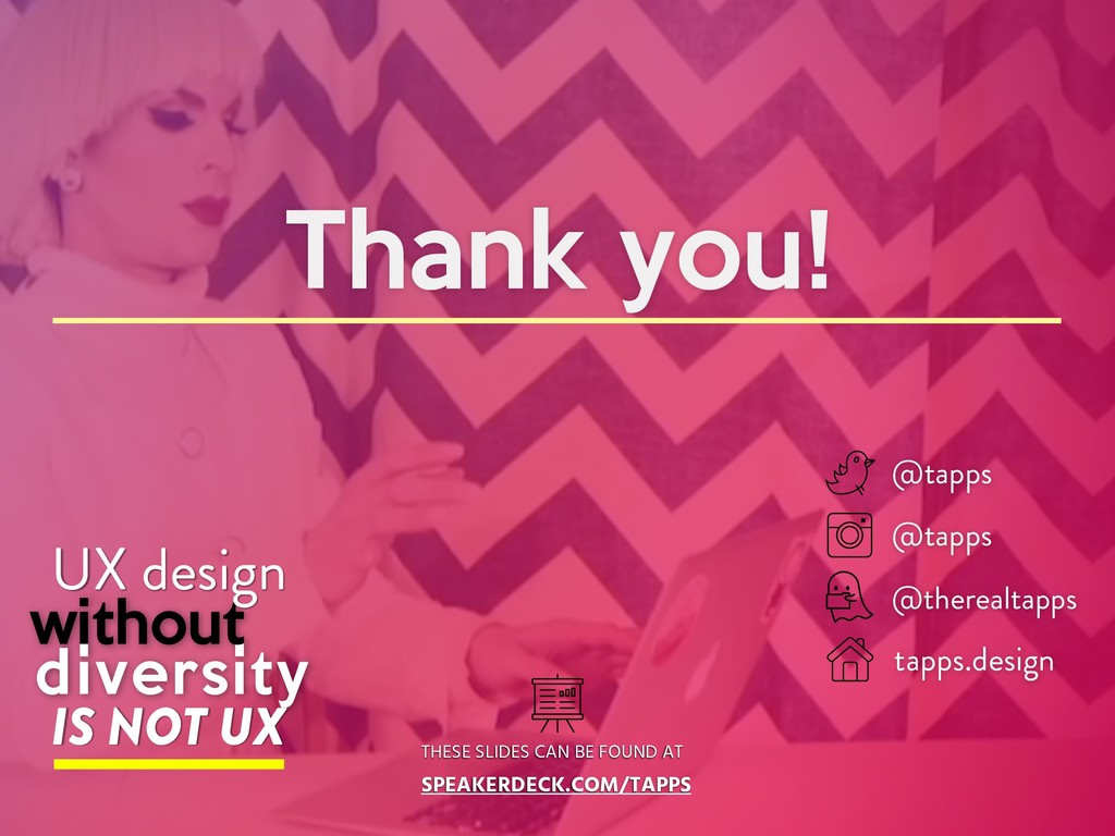 UX design IS NOT UX Thank you! THESE SLIDES CAN...