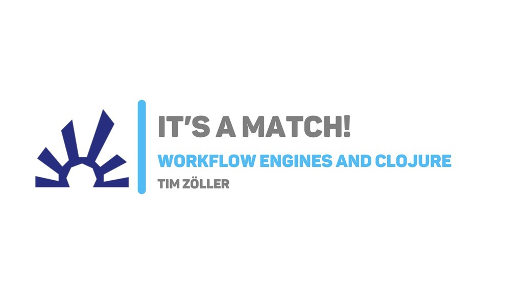 IT's A Match! Workflow Engines And Clojure Tim ...