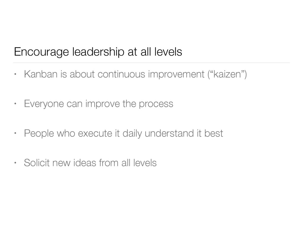 Encourage leadership at all levels • Kanban is ...