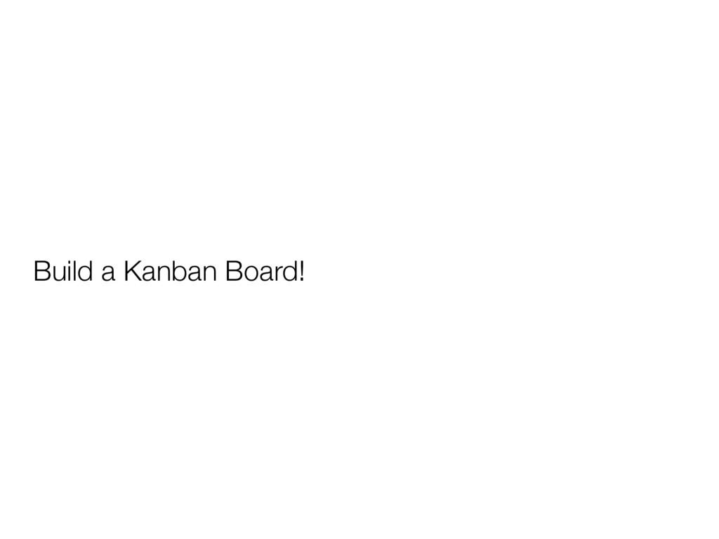Build a Kanban Board!