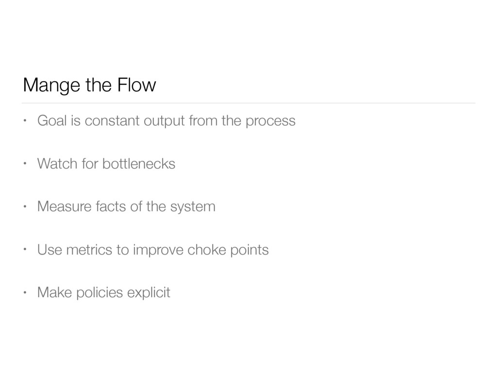 Mange the Flow • Goal is constant output from t...
