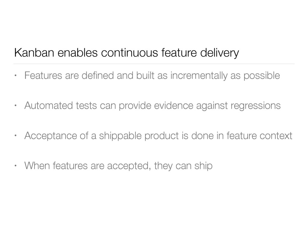 Kanban enables continuous feature delivery • Fe...