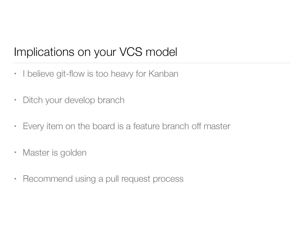 Implications on your VCS model • I believe git-...