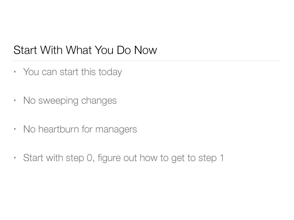 Start With What You Do Now • You can start this...